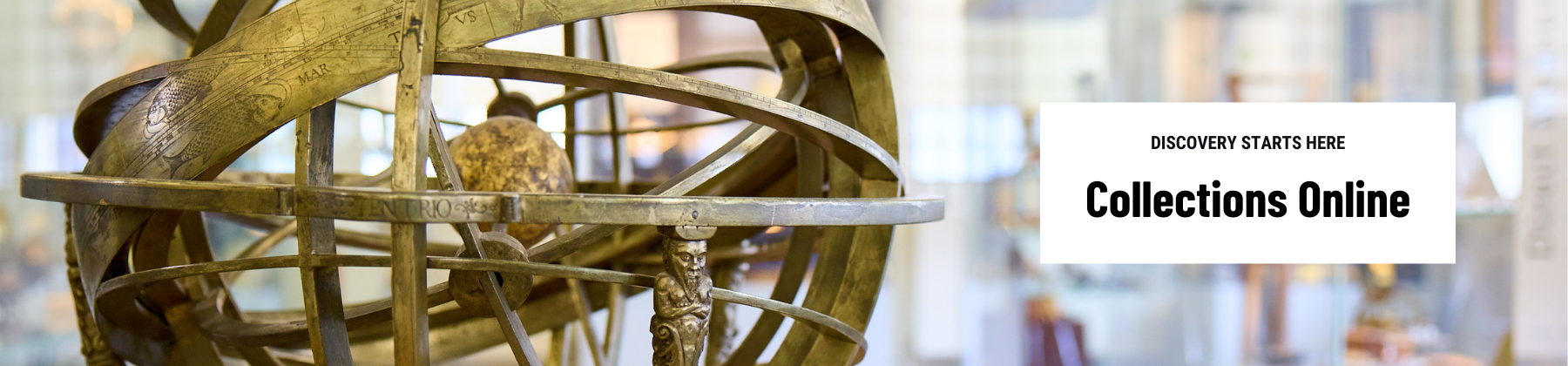 Collections Online banner image Armillary Sphere in Top Gallery Photo by Ian Wallman